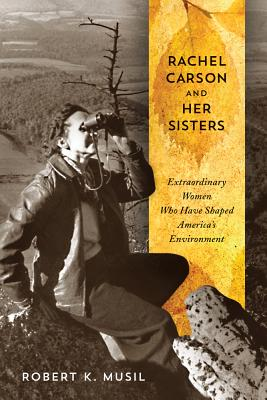 Rachel Carson and Her Sisters By Musil, Robert K.