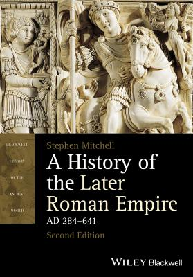 A History of the Later Roman Empire, Ad 284-641 By Mitchell, Stephen