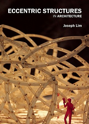 Eccentric Structures in Architecture By Lim, Joseph